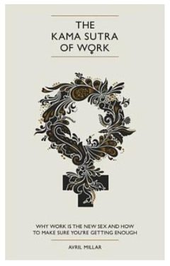 Reviewed: The Kama Sutra of Work – Book Proves Work is the New Sex