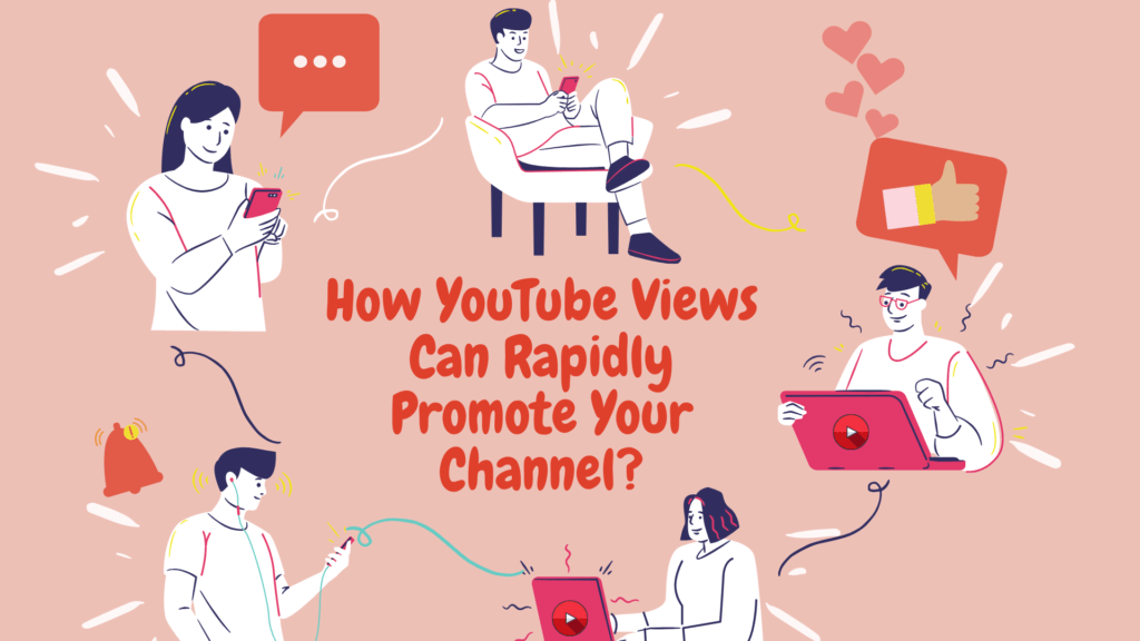 How YouTube Views Can Rapidly Promote Your Channel